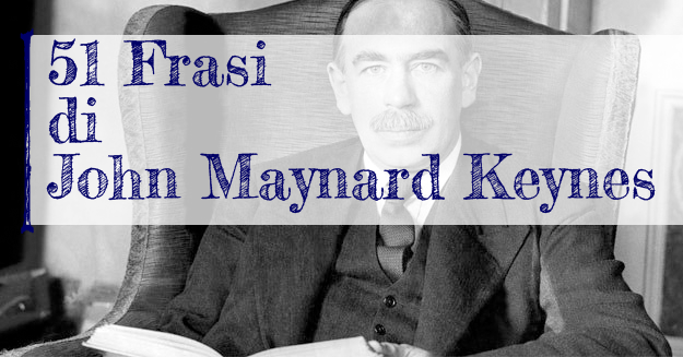 51 Frasi Di John Maynard Keynes Gianni Gasparetto
